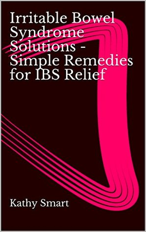 Irritable Bowel Syndrome Solutions - Simple Remedies for IBS Relief (Aber Health Guides Book 9) Kathy Smart, Judith Lawlor
