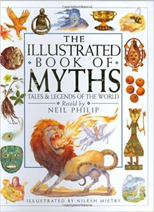 The Illustrated Book Of Myths Tales Legends Of The World