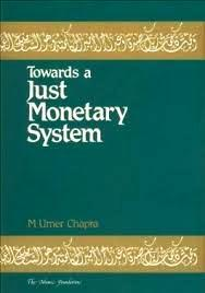 Towards A Just Monetary System: A Discussion Of Money, Banking, And Monetary Policy In The Light Of Islamic Teachings