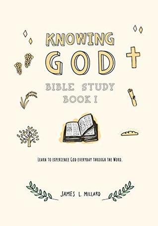 Knowing God Bible Study: Book I (Volume 1) by James L Millard