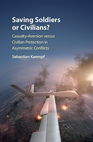 Saving Soldiers or Civilians Casualty-Aversion versus Civilian Protection in Asymmetric Conflicts
