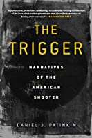 The Trigger: Narratives of the American Shooter