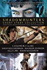 Shadowhunters Short Story Collection: The Bane Chronicles; Tales from the Shadowhunter Academy; Ghosts of the Shadow Market