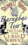 Barnabas Tew and the Case of the Cursed Serpent