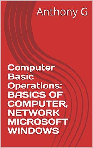 Computer Basic Operations: BASICS OF COMPUTER, NETWORK MICROSOFT WINDOWS