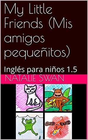 My Little Friends Mis Amigos Pequenitos Ingles Para Ninos 1 5