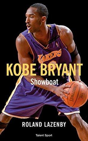 Kobe Bryant - Showboat by Roland Lazenby