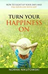 Turn Your Happiness ON: How to Light up your Days and Fill your Life with Joy