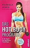 0e7246091674e4 Das Hot-Body-Programm: In 28 Tagen zur absoluten Traumfigur - Mit einem · The  Hot Body Diet