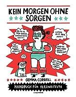 Kein Morgen ohne Sorgen: Handbuch für Verzweifelte