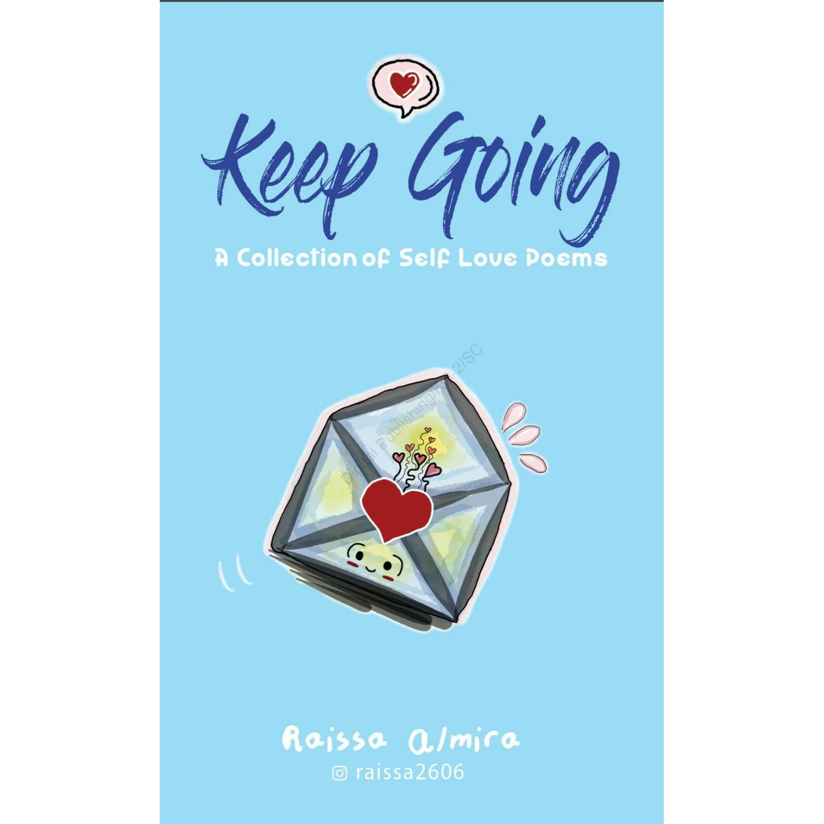 Keep Going A Collection Of Self Love Poems By Raissa Almira