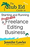 The Club Ed Guide to Starting and Running a Profitable Freelance Editing Business