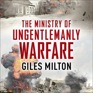 The Ministry of Ungentlemanly Warfare: How Churchill's Secret