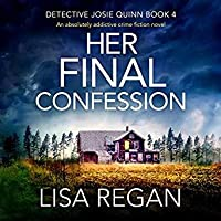 Her Final Confession: An Absolutely Addictive Crime Fiction Novel (Detective Josie Quinn Series, Book #4)