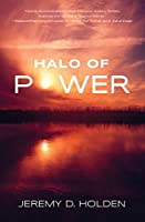 Halo of Power: The Greatest Force the World Has Never Known