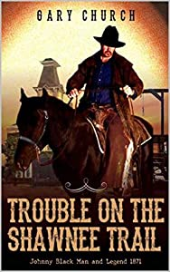 Trouble on the Shawnee Trail, 1872 (Johnny Black #2)