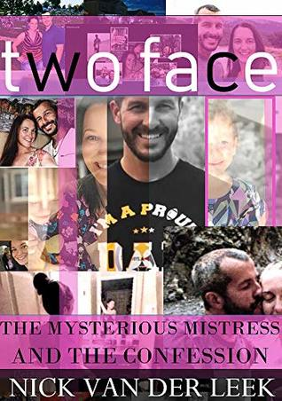 TWO FACE: THE MYSTERIOUS MISTRESS AND THE CONFESSION by Nick