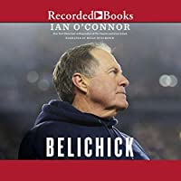 Belichick: The Making of the Greatest Football Coach of All Time
