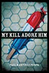 My Kill Adore Him (Andrés Montoya Poetry Prize)