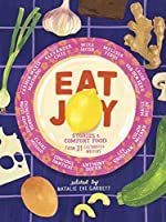 Eat Joy: Stories & Comfort Food from 31 Celebrated Writers