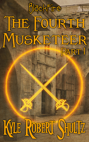 The Fourth Musketeer, Part 1 by Kyle Robert Shultz