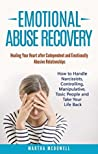 Emotional Abuse Recovery: Healing Your Heart after Codependent and Emotionally Abusive Relationships: How to Handle Narcissists, Controlling, Manipulative, Toxic People and Take Your Life Back