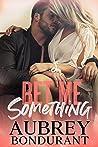 Bet Me Something (Something, #3)