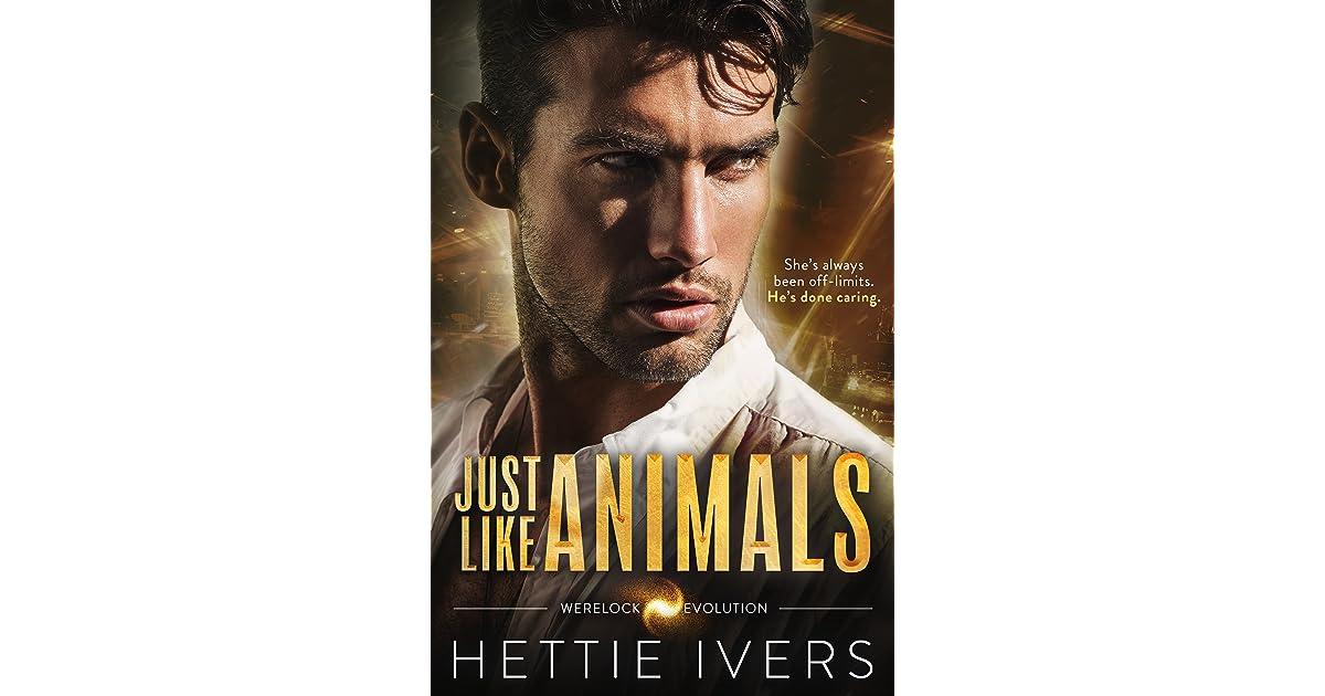 Just Like Animals (Werelock Evolution, #5) by Hettie Ivers