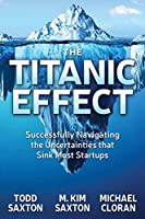 The Titanic Effect: Successfully Navigating the Uncertainties that Sink Most Startups