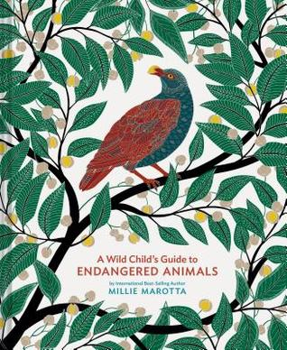A Wild Child's Guide to Endangered Animals by Millie Marotta