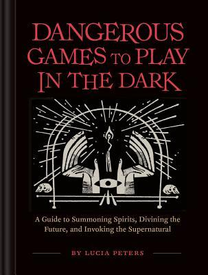 Dangerous Games to Play in the Dark by Lucia Peters
