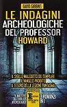 Le indagini archeologiche del professor Howard. Il sigillo maledetto dei Templari – Il vangelo proibito – Il tesoro della legione fantasma