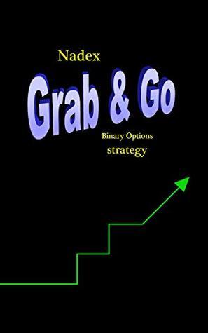 The Nadex Grab & Go Binary Options Strategy by Bill Graper