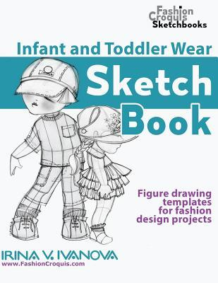 Infant And Toddler Wear Sketchbook Figure Drawing Templates For Fashion Design Projects By Irina V Ivanova