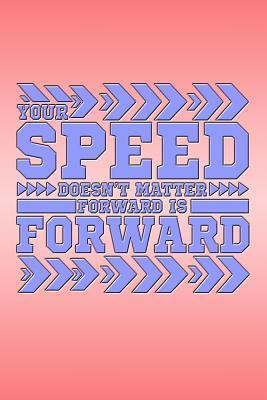 Your Speed Doesn't Matter Forward Is Forward: Beautiful and Versatile Journal with an Uplifting Quote.