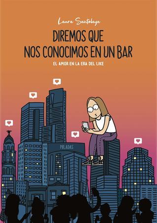 Diremos que nos conocimos en un bar by Laura Santolaya del Burgo