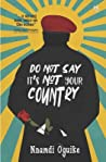 Do Not Say It's Not Your Country