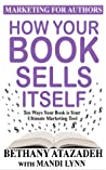 How Your Book Sells Itself (Marketing for Authors, #1)