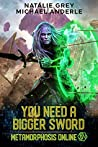 You Need A Bigger Sword (Metamorphosis Online, #1)