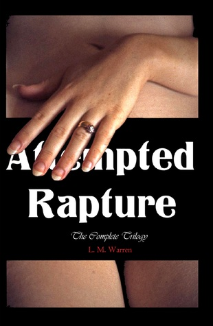 Attempted Rapture: The Complete Trilogy