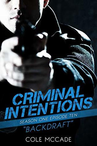 Backdraft (Criminal Intentions: Season One #10)