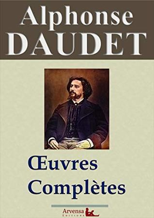 Alphonse Daudet : Oeuvres complètes   80 titres annotés, illustrés, augmentés: Les Lettres de mon Moulin, Tartarin de Tarascon, Les Contes du Lundi, Le Petit Chose,...