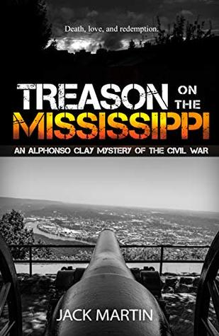 Treason on the Mississippi (An Alphonso Clay Mystery of the Civil War Book 1)