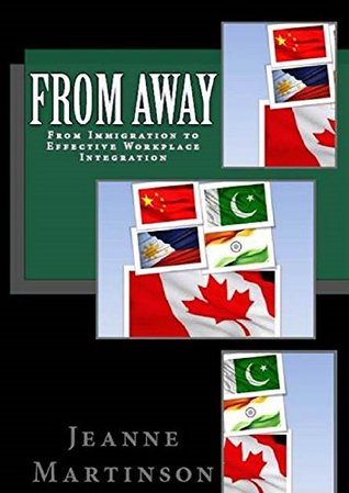 FROM AWAY: Immigration to Effective Workplace Integration Jeanne Martinson