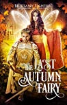 The Last Autumn Fairy (The Autumn Fairy, #3)