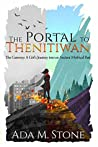 The Portal to Thenitiwan: The Gateway: A Girl's Journey into an Ancient Mythical Past