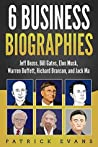 6 Business Biographies: Jeff Bezos, Bill Gates, Elon Musk, Warren Buffett, Richard Branson, and Jack Ma