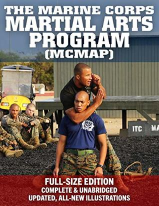 The Marine Corps Martial Arts Program (MCMAP) - Full-Size Edition: From Beginner to Black Belt: Current Edition, Complete & Unabridged - Build Your Warrior Ethos! MCRP 3-02B