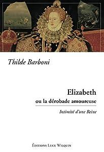Elizabeth ou la dérobade amoureuse: Intimité d'une Reine