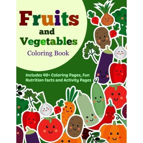 Fruits And Vegetables Coloring Book (40+ Coloring Pages With Fun Nutrition  Facts And Activity Pages) By Creative Kids